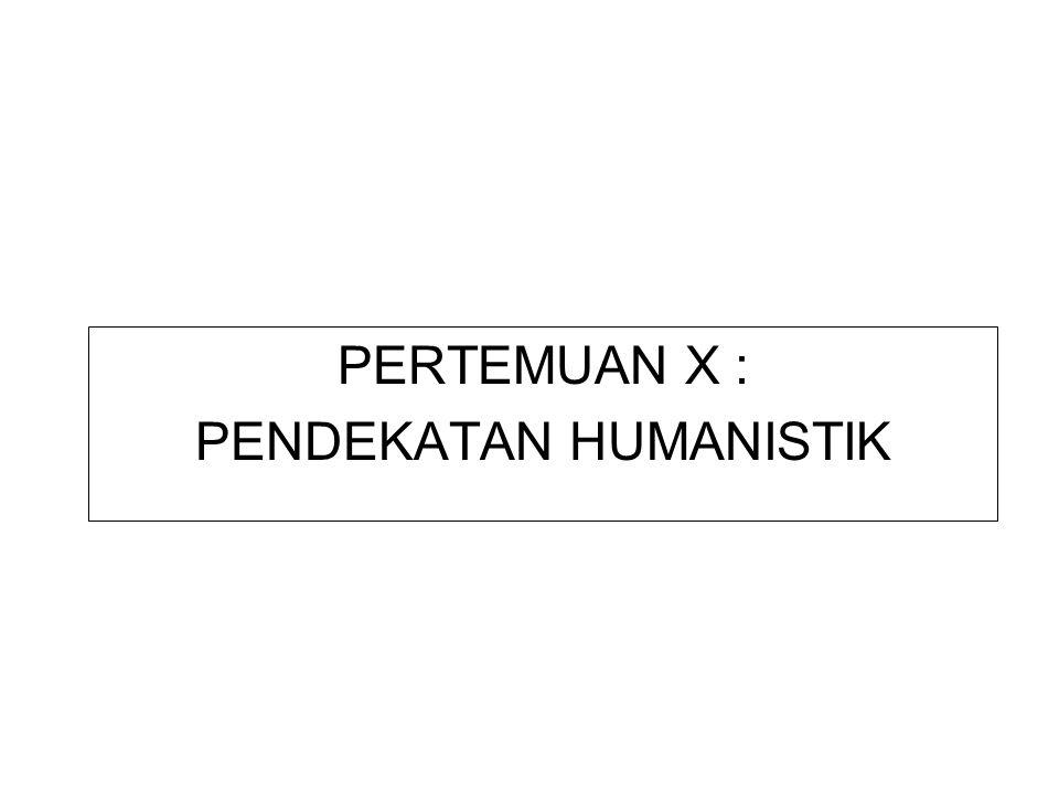 PERTEMUAN X : PENDEKATAN HUMANISTIK