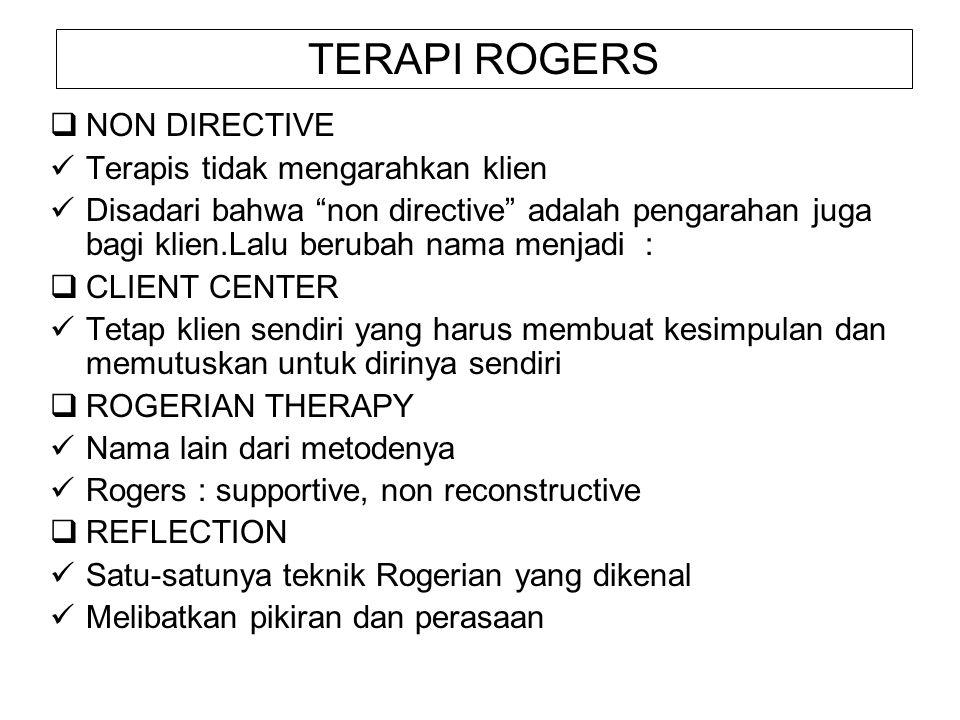 TERAPI ROGERS NON DIRECTIVE Terapis tidak mengarahkan klien