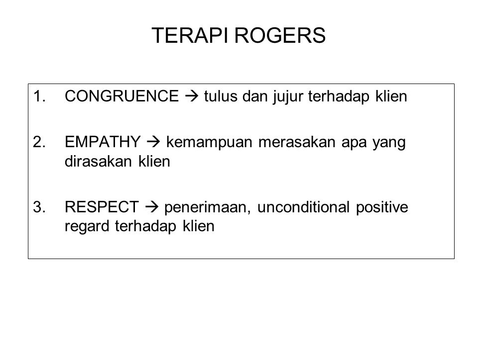TERAPI ROGERS CONGRUENCE  tulus dan jujur terhadap klien