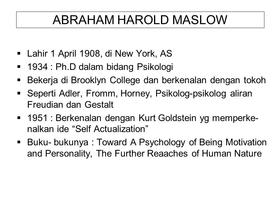 ABRAHAM HAROLD MASLOW Lahir 1 April 1908, di New York, AS