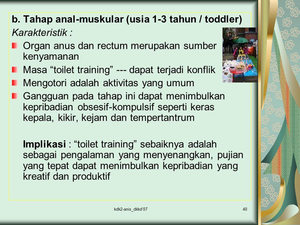 b. Tahap anal-muskular (usia 1-3 tahun / toddler) Karakteristik :