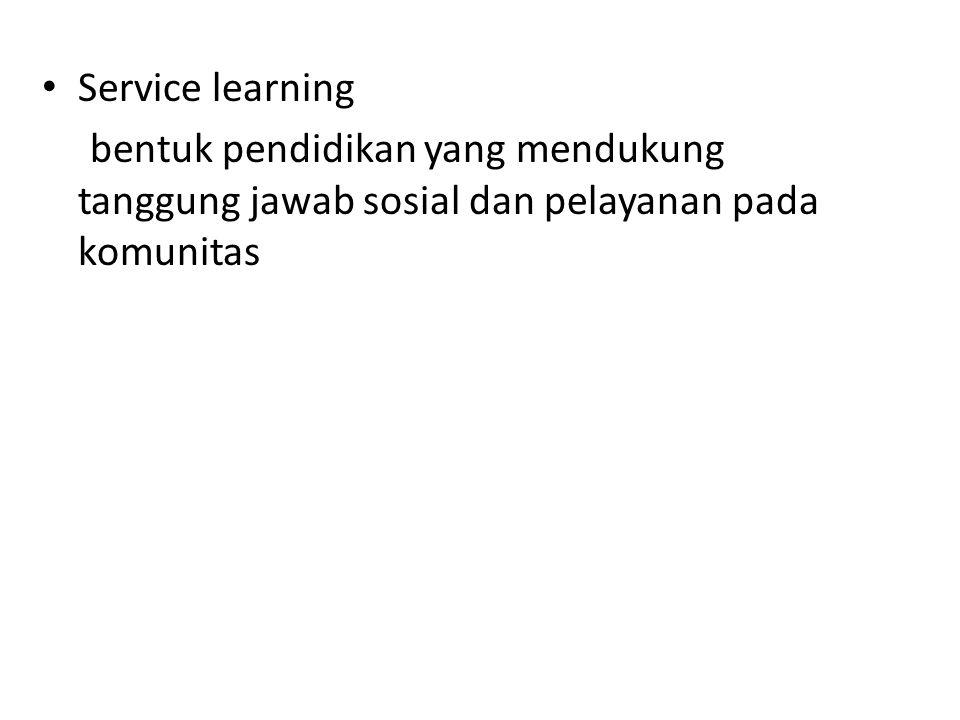 Service learning bentuk pendidikan yang mendukung tanggung jawab sosial dan pelayanan pada komunitas.
