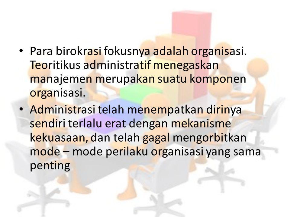 Para birokrasi fokusnya adalah organisasi