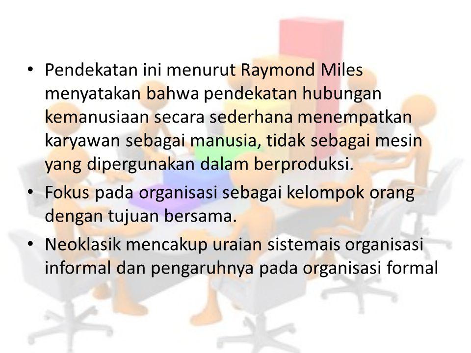 Pendekatan ini menurut Raymond Miles menyatakan bahwa pendekatan hubungan kemanusiaan secara sederhana menempatkan karyawan sebagai manusia, tidak sebagai mesin yang dipergunakan dalam berproduksi.