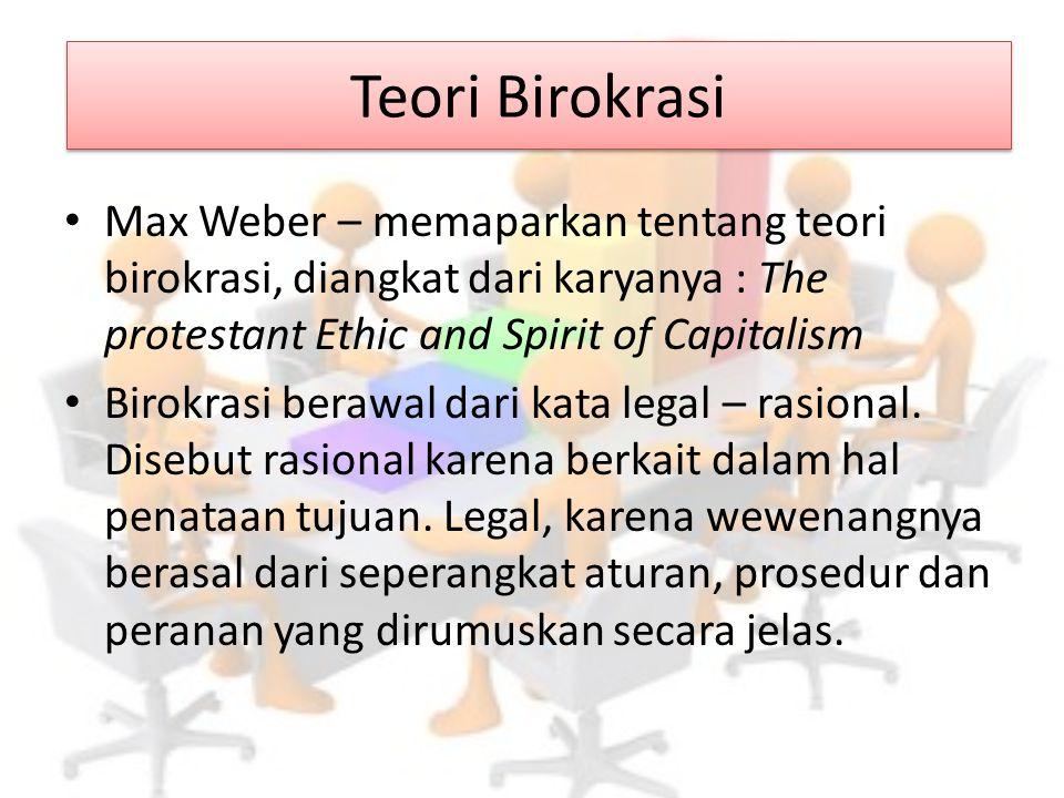 Teori Birokrasi Max Weber – memaparkan tentang teori birokrasi, diangkat dari karyanya : The protestant Ethic and Spirit of Capitalism.