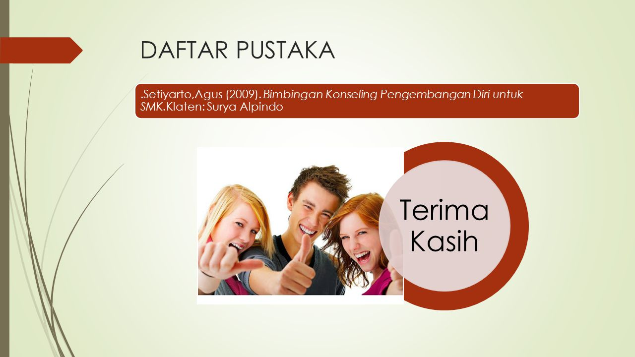 DAFTAR PUSTAKA .Setiyarto,Agus (2009). Bimbingan Konseling Pengembangan Diri untuk SMK.Klaten: Surya Alpindo.