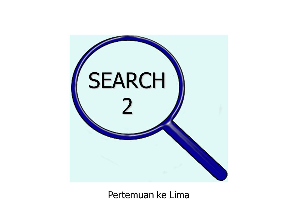 SEARCH 2 Pertemuan ke Lima