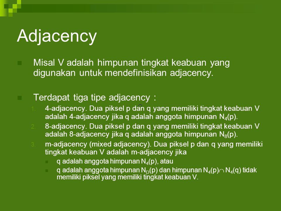 Adjacency Misal V adalah himpunan tingkat keabuan yang digunakan untuk mendefinisikan adjacency. Terdapat tiga tipe adjacency :