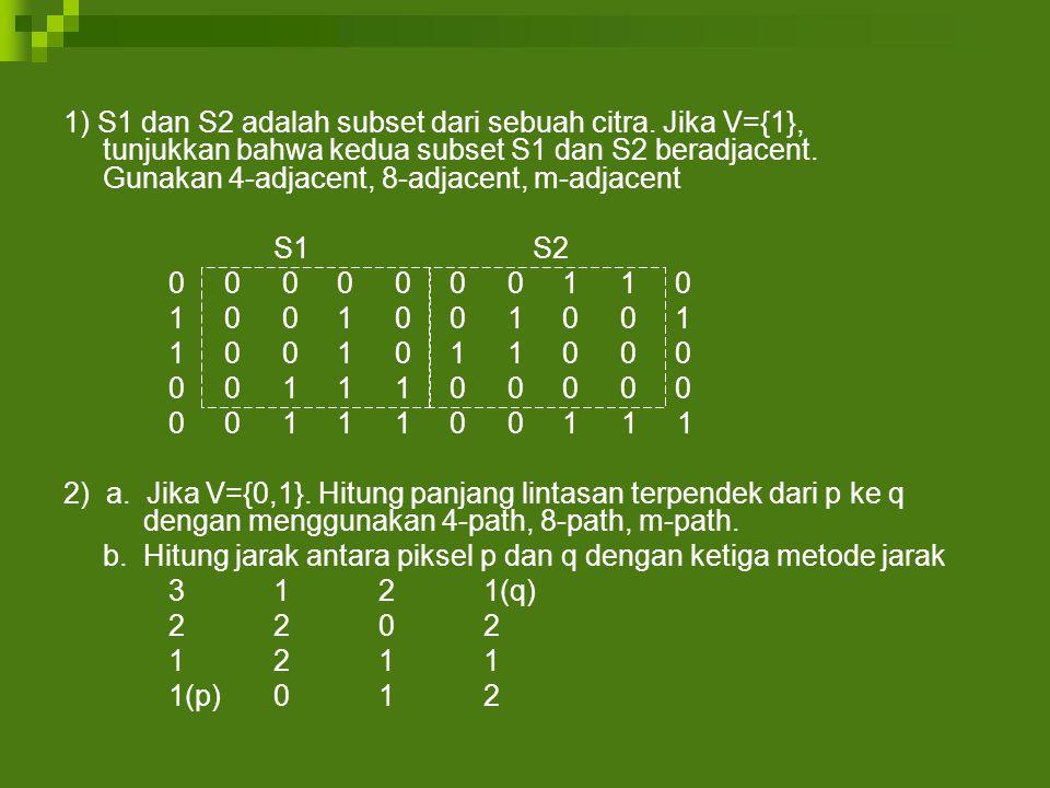 1) S1 dan S2 adalah subset dari sebuah citra