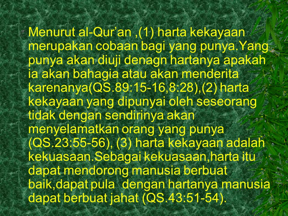 Menurut al-Qur'an ,(1) harta kekayaan merupakan cobaan bagi yang punya