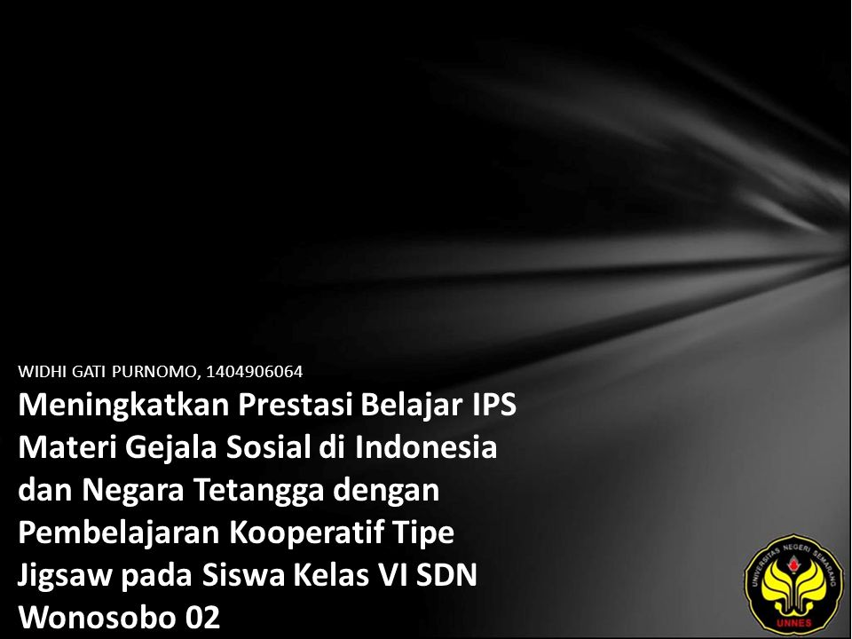 WIDHI GATI PURNOMO, 1404906064 Meningkatkan Prestasi Belajar IPS Materi Gejala Sosial di Indonesia dan Negara Tetangga dengan Pembelajaran Kooperatif Tipe Jigsaw pada Siswa Kelas VI SDN Wonosobo 02