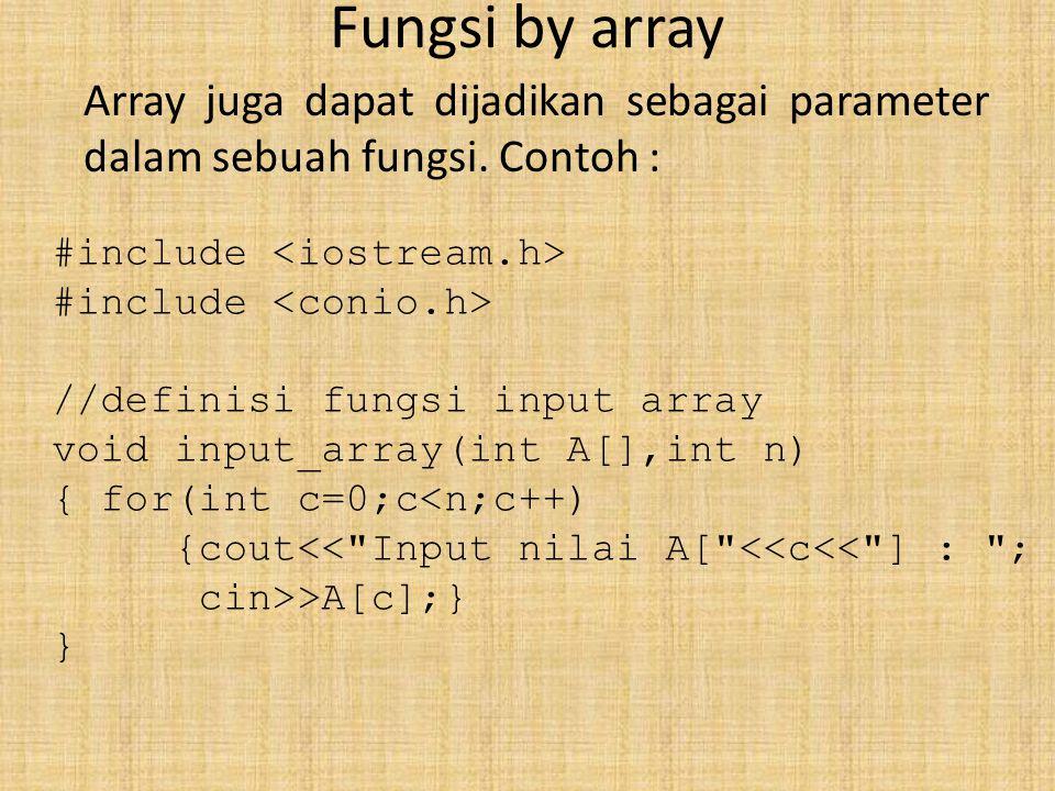 Fungsi by array Array juga dapat dijadikan sebagai parameter dalam sebuah fungsi. Contoh : #include <iostream.h>