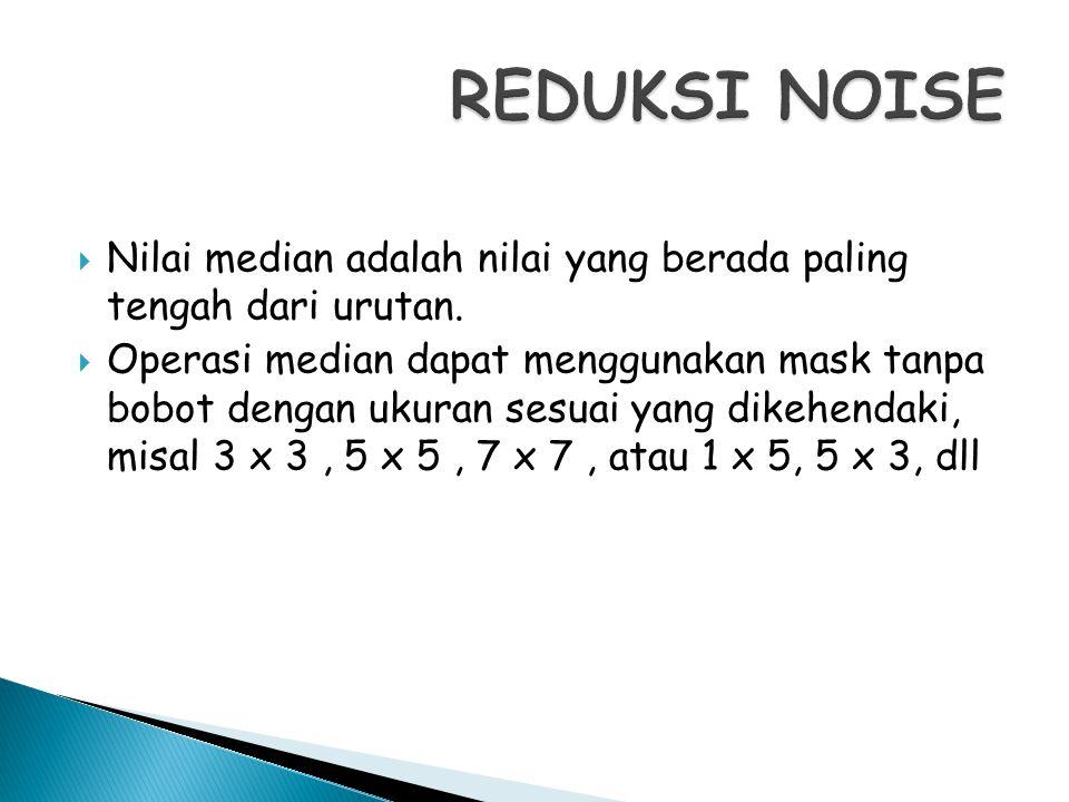 REDUKSI NOISE Nilai median adalah nilai yang berada paling tengah dari urutan.