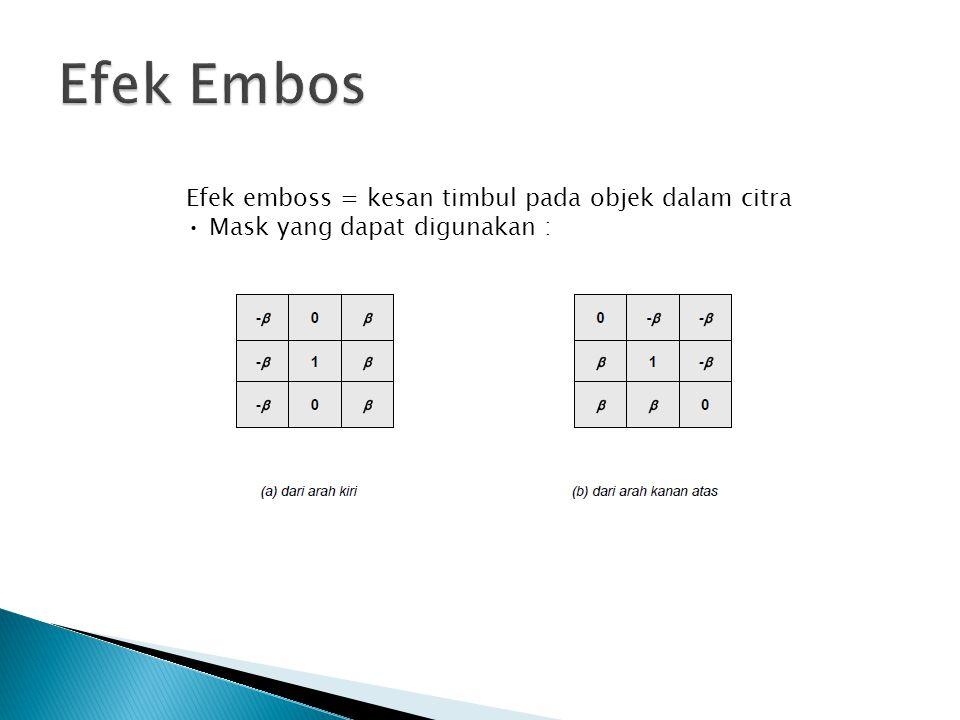 Efek Embos Efek emboss = kesan timbul pada objek dalam citra