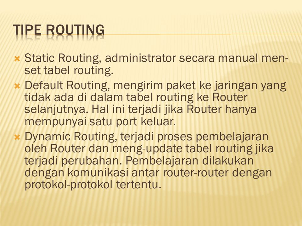 Tipe Routing Static Routing, administrator secara manual men-set tabel routing.