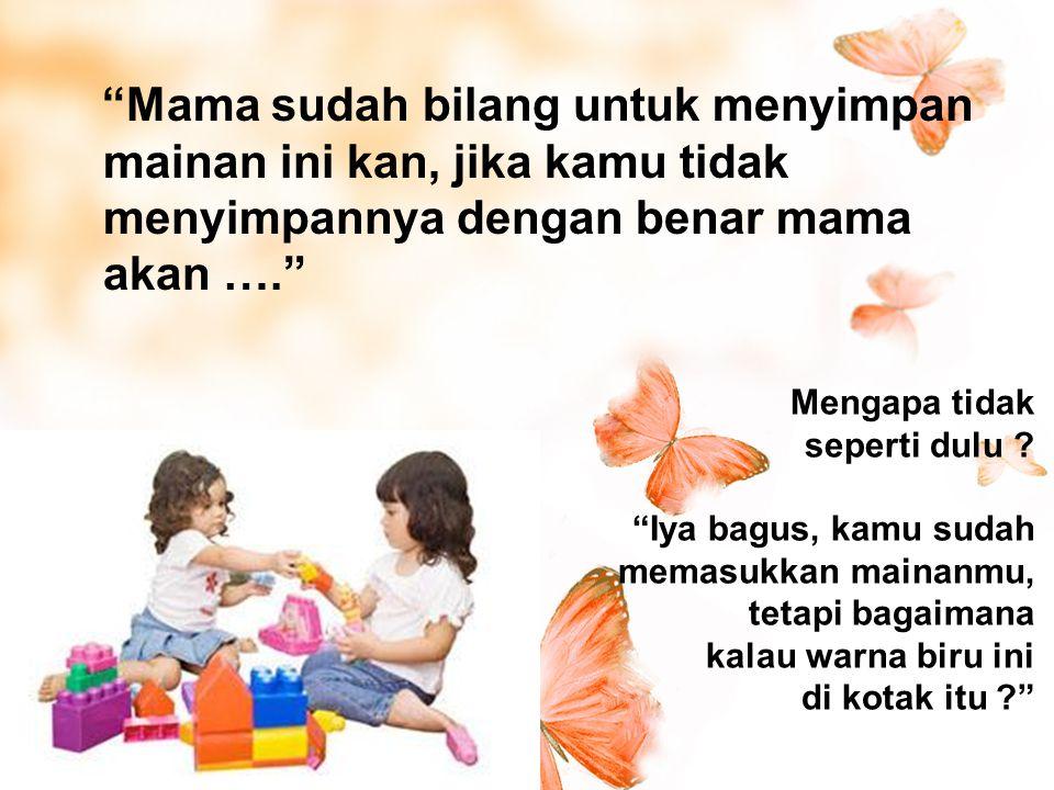 Mama sudah bilang untuk menyimpan mainan ini kan, jika kamu tidak menyimpannya dengan benar mama akan ….