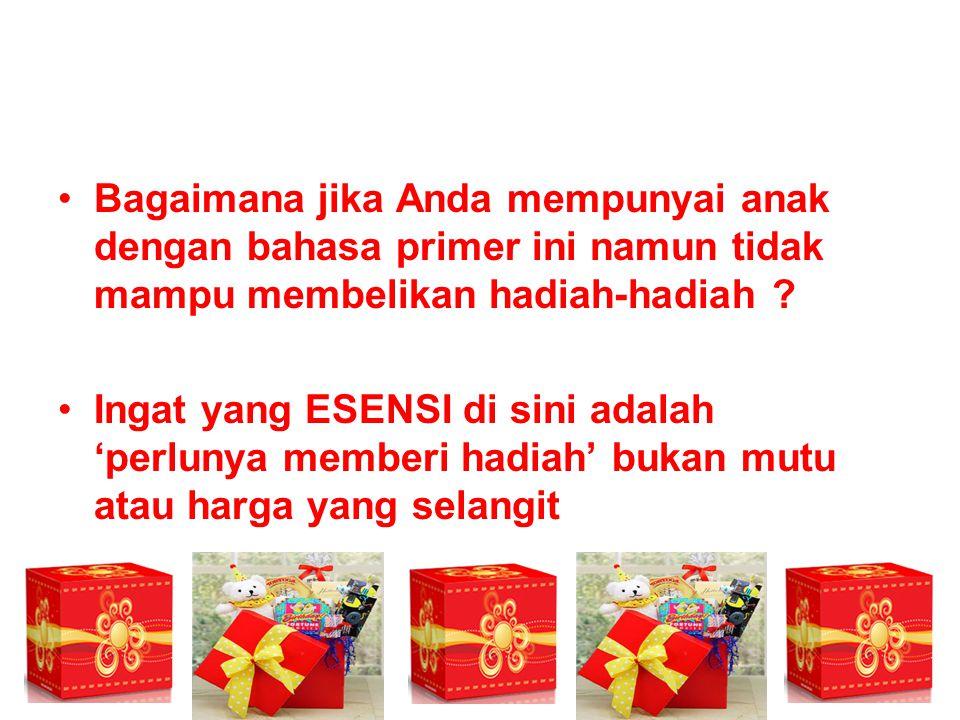 Bagaimana jika Anda mempunyai anak dengan bahasa primer ini namun tidak mampu membelikan hadiah-hadiah