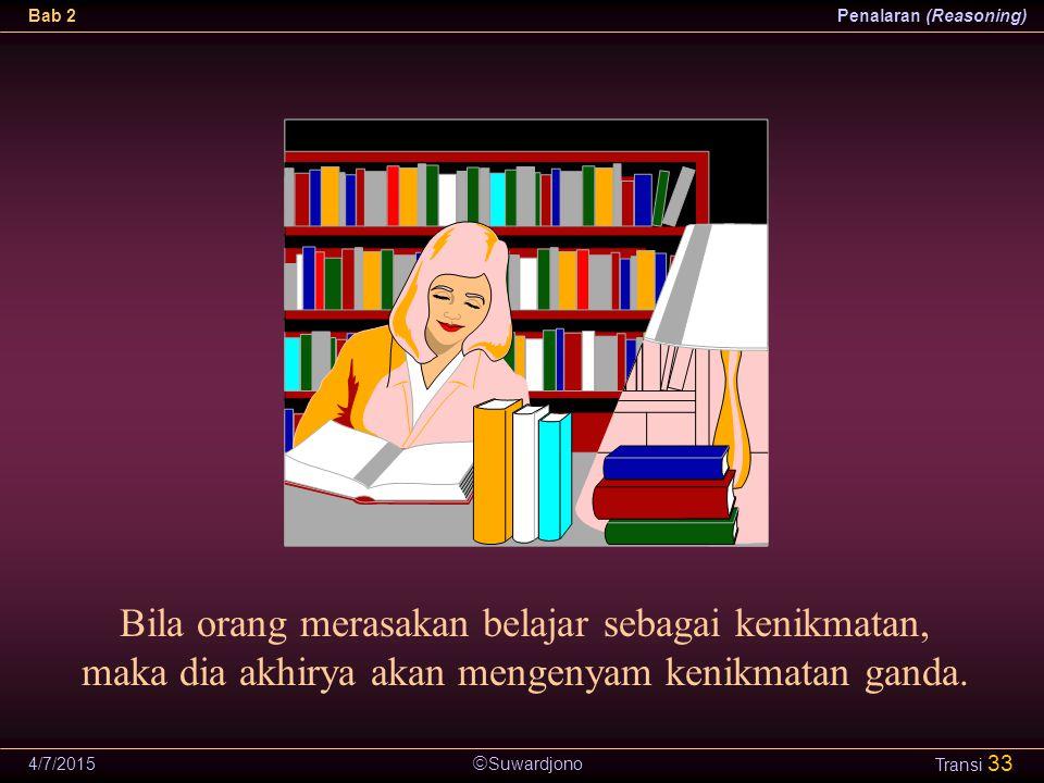Bila orang merasakan belajar sebagai kenikmatan, maka dia akhirya akan mengenyam kenikmatan ganda.