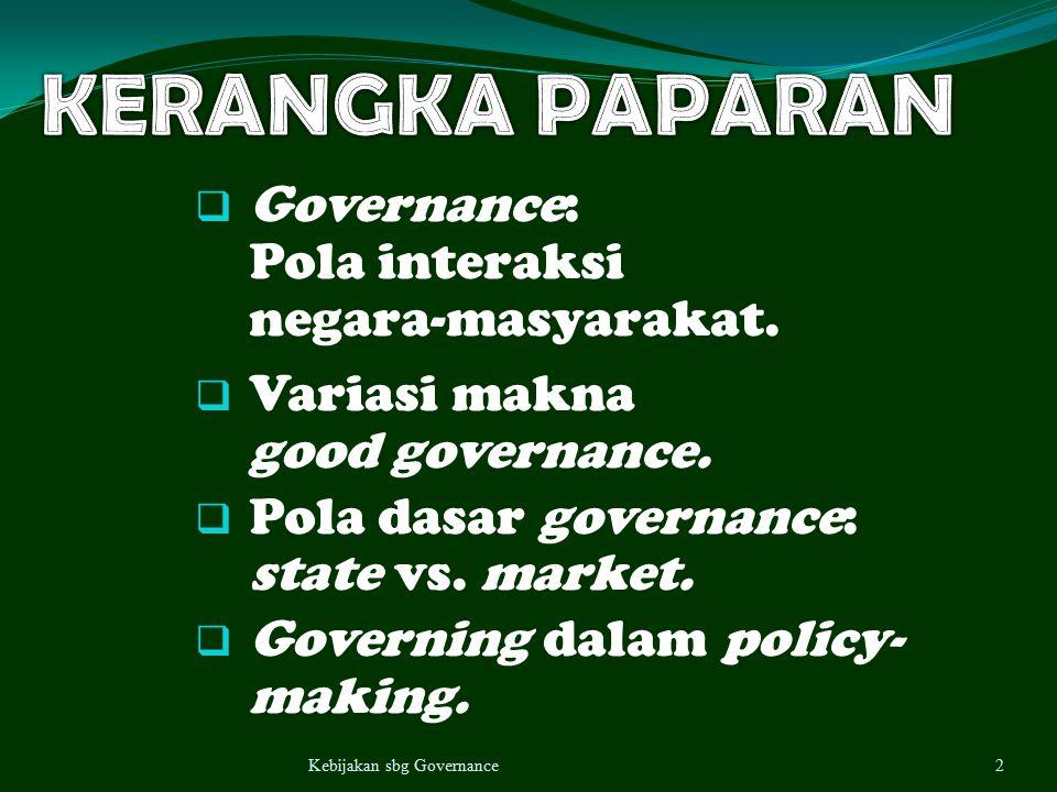 KERANGKA PAPARAN Governance: Pola interaksi negara-masyarakat.