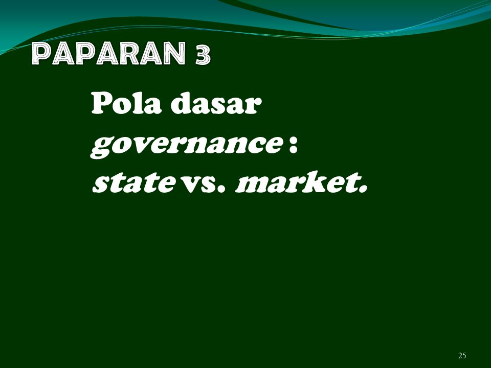 PAPARAN 3 Pola dasar governance : state vs. market.