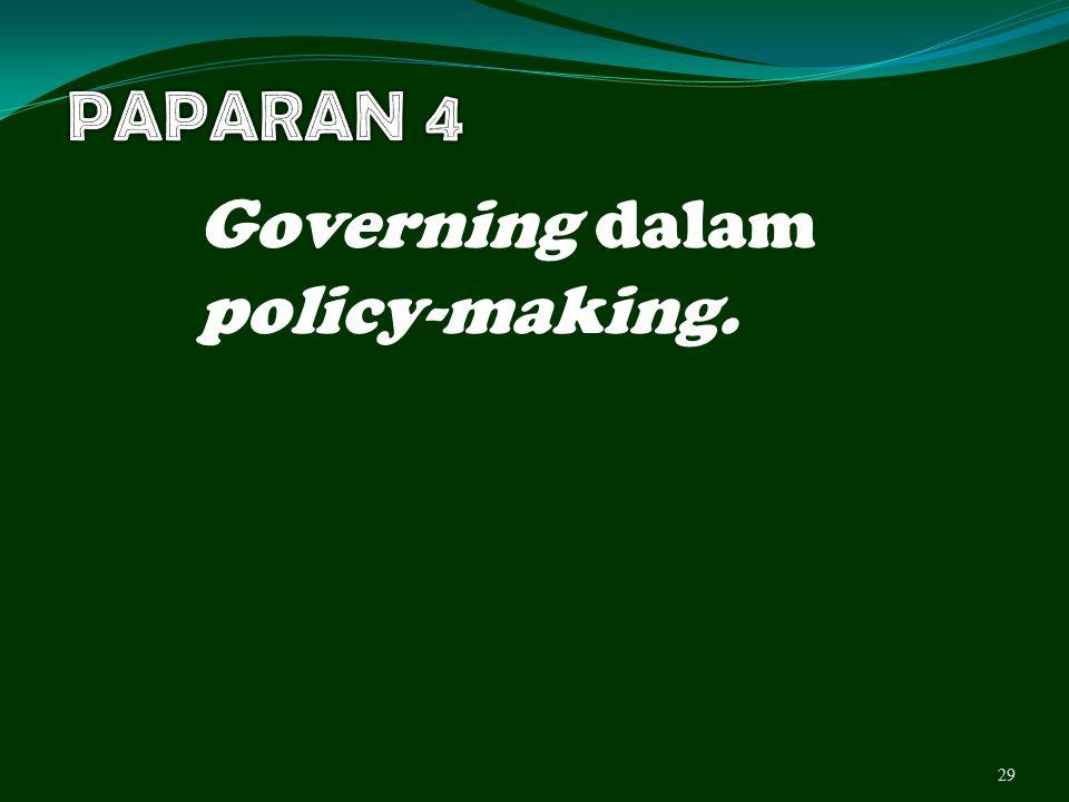 PAPARAN 4 Governing dalam policy-making.
