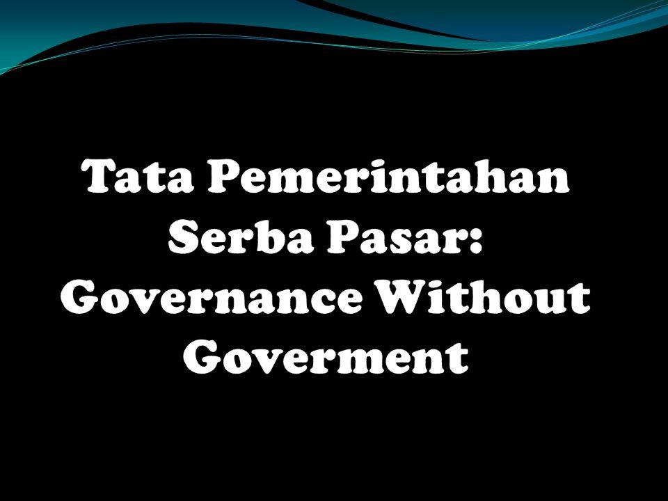 Tata Pemerintahan Serba Pasar: Governance Without Goverment