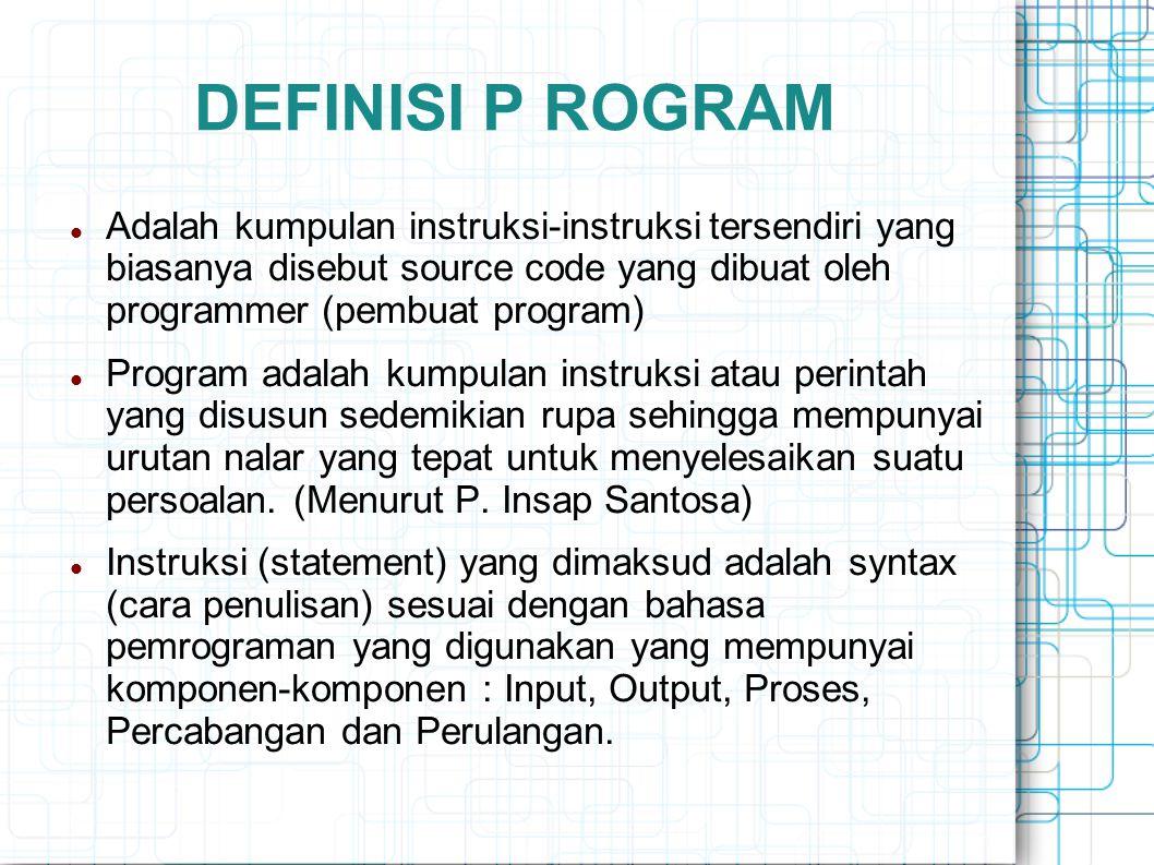 DEFINISI P ROGRAM Adalah kumpulan instruksi-instruksi tersendiri yang biasanya disebut source code yang dibuat oleh programmer (pembuat program)