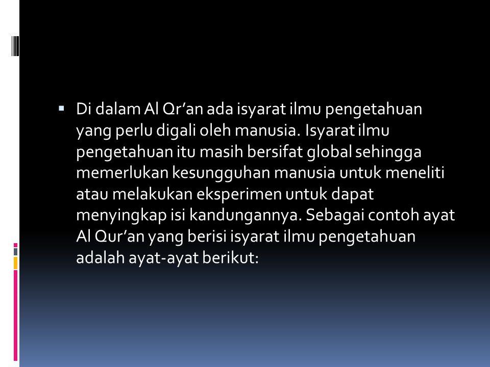 Di dalam Al Qr'an ada isyarat ilmu pengetahuan yang perlu digali oleh manusia.