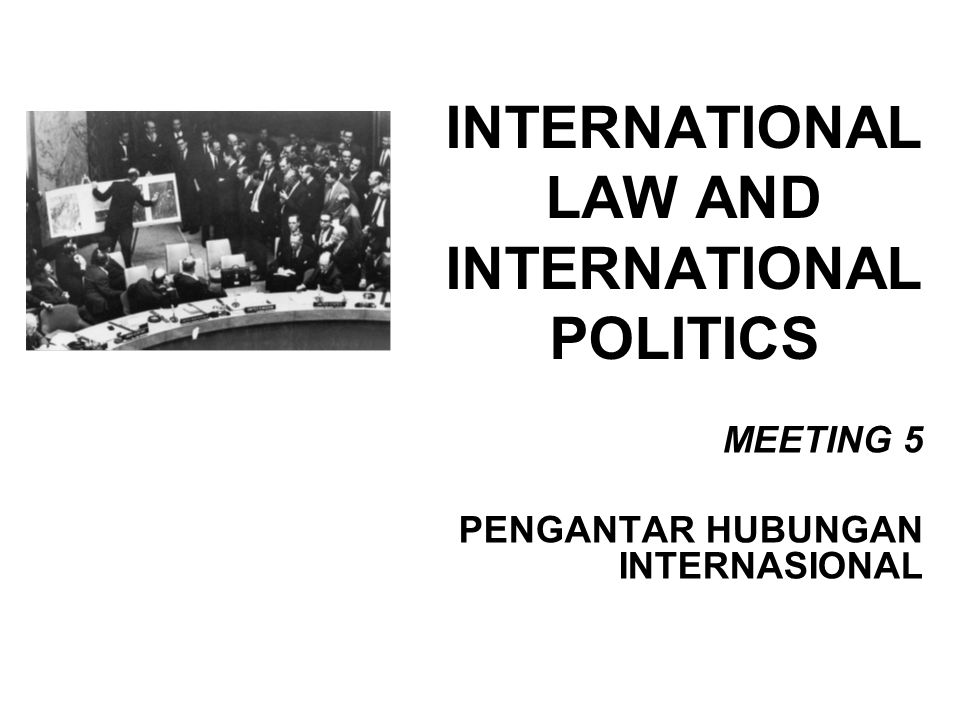 INTERNATIONAL LAW AND INTERNATIONAL POLITICS