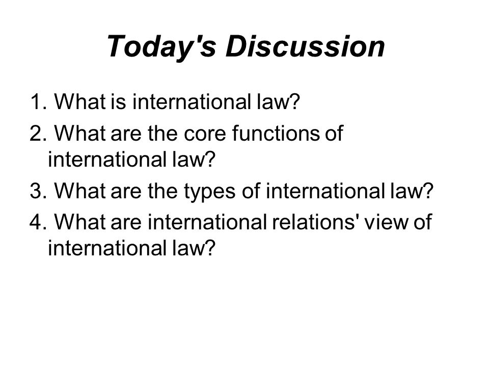 Today s Discussion What is international law