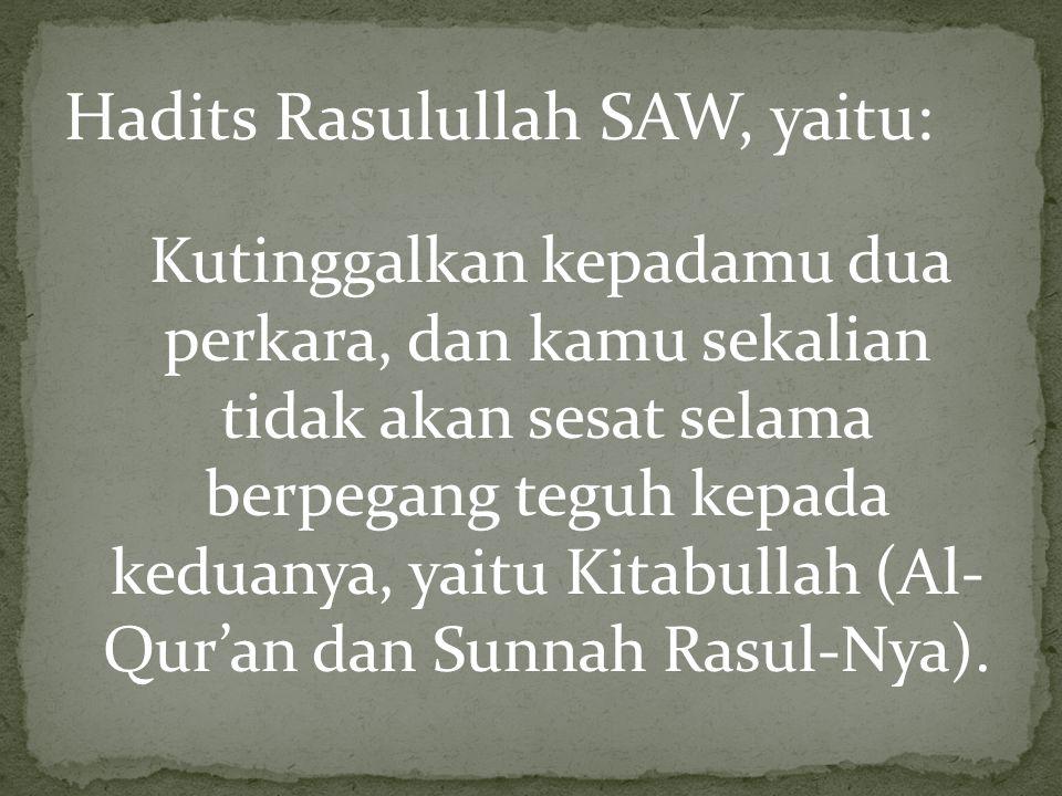 Hadits Rasulullah SAW, yaitu: