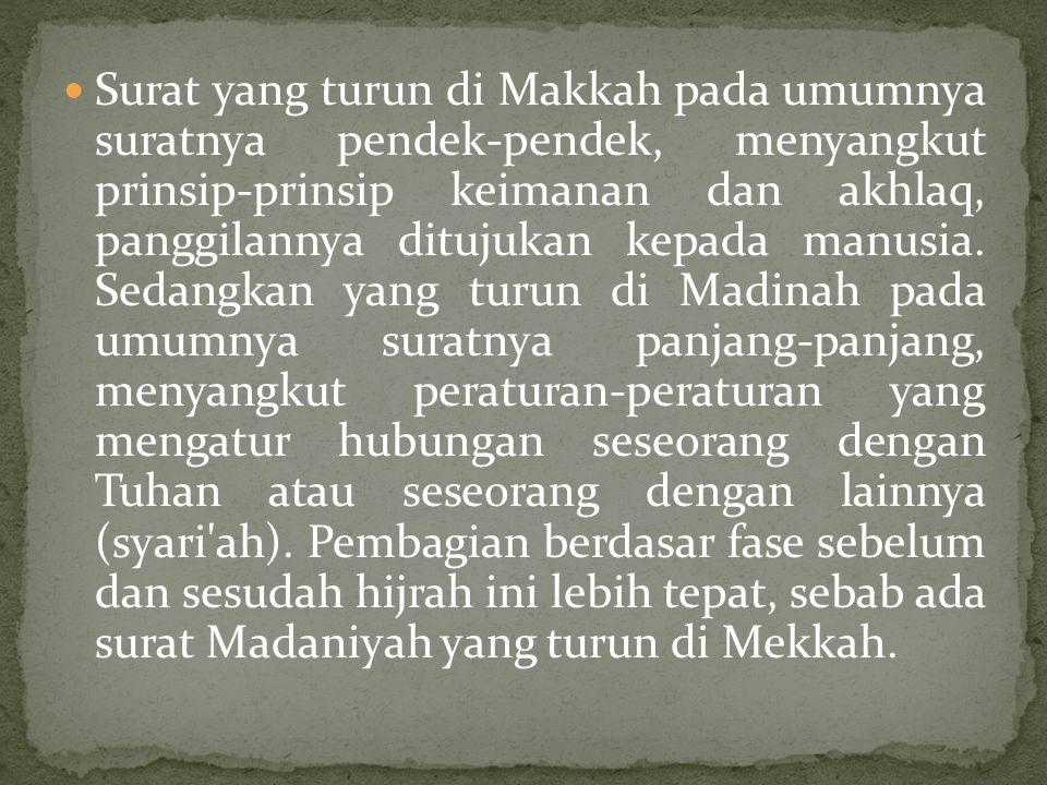 Surat yang turun di Makkah pada umumnya suratnya pendek-pendek, menyangkut prinsip-prinsip keimanan dan akhlaq, panggilannya ditujukan kepada manusia.