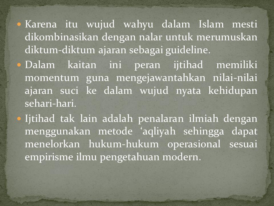Karena itu wujud wahyu dalam Islam mesti dikombinasikan dengan nalar untuk merumuskan diktum-diktum ajaran sebagai guideline.