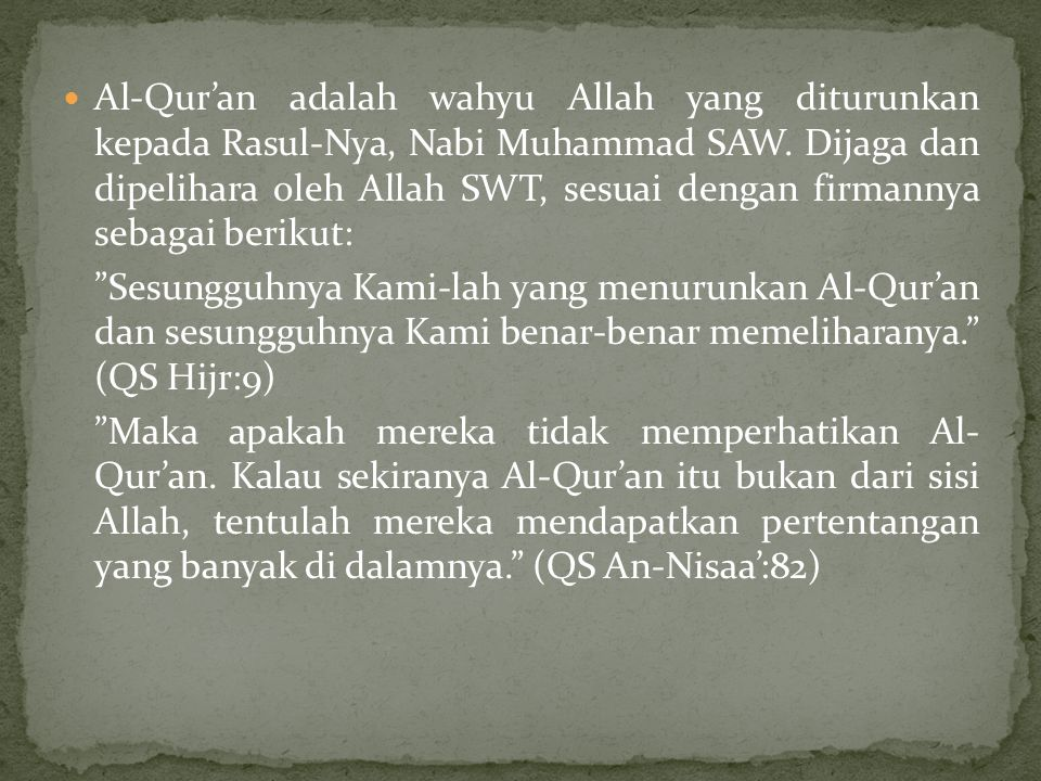 Al-Qur'an adalah wahyu Allah yang diturunkan kepada Rasul-Nya, Nabi Muhammad SAW. Dijaga dan dipelihara oleh Allah SWT, sesuai dengan firmannya sebagai berikut: