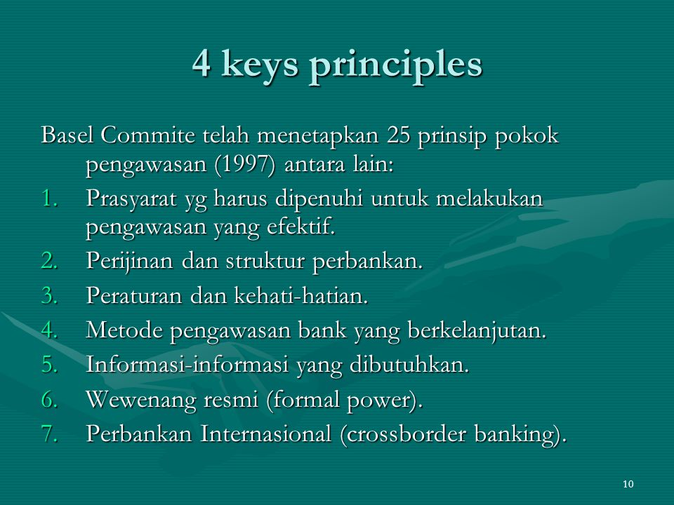 4 keys principles Basel Commite telah menetapkan 25 prinsip pokok pengawasan (1997) antara lain: