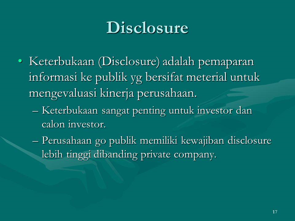 Disclosure Keterbukaan (Disclosure) adalah pemaparan informasi ke publik yg bersifat meterial untuk mengevaluasi kinerja perusahaan.