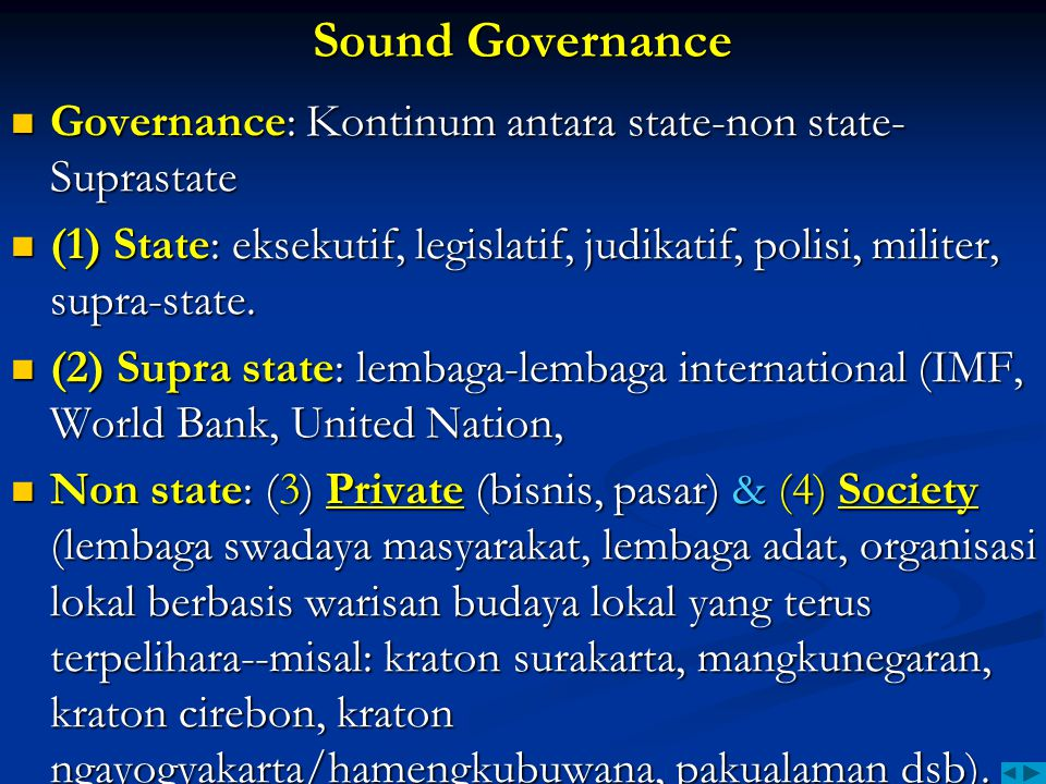 Sound Governance Governance: Kontinum antara state-non state-Suprastate. (1) State: eksekutif, legislatif, judikatif, polisi, militer, supra-state.