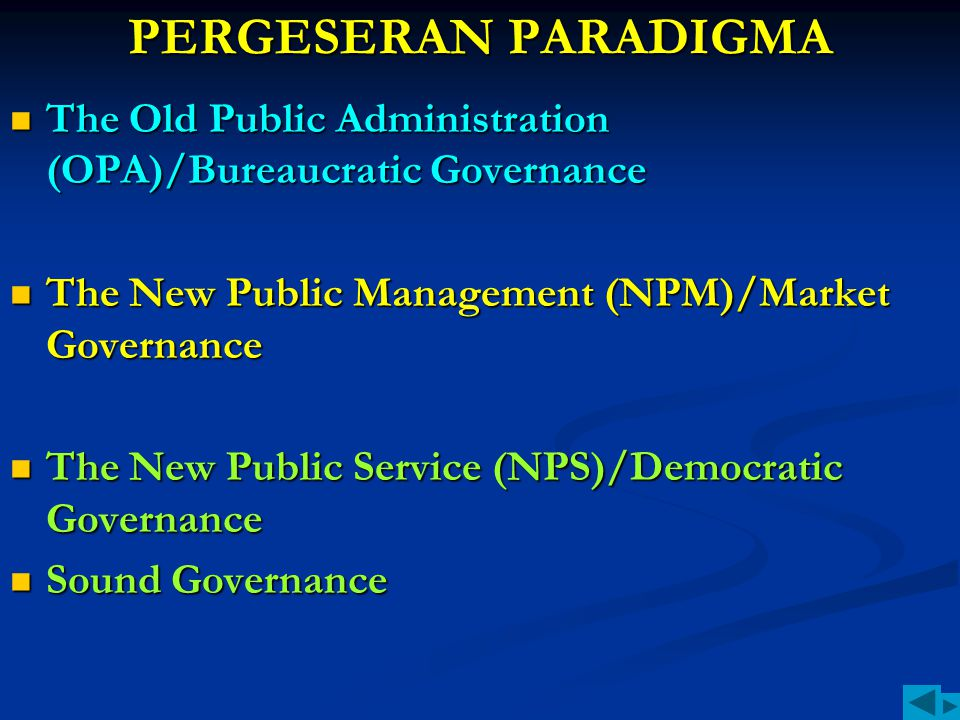 PERGESERAN PARADIGMA The Old Public Administration (OPA)/Bureaucratic Governance. The New Public Management (NPM)/Market Governance.
