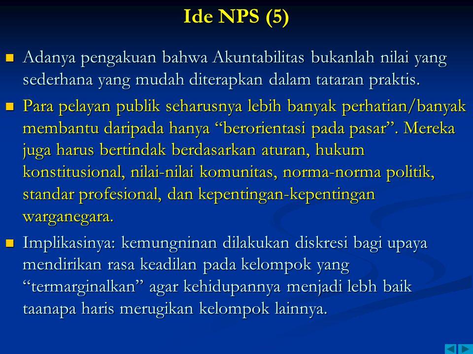 Ide NPS (5) Adanya pengakuan bahwa Akuntabilitas bukanlah nilai yang sederhana yang mudah diterapkan dalam tataran praktis.