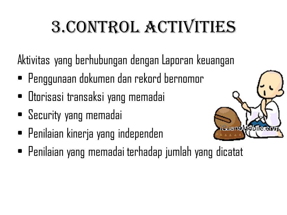 3.Control Activities Aktivitas yang berhubungan dengan Laporan keuangan. Penggunaan dokumen dan rekord bernomor.