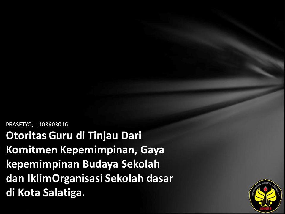 PRASETYO, 1103603016 Otoritas Guru di Tinjau Dari Komitmen Kepemimpinan, Gaya kepemimpinan Budaya Sekolah dan IklimOrganisasi Sekolah dasar di Kota Salatiga.