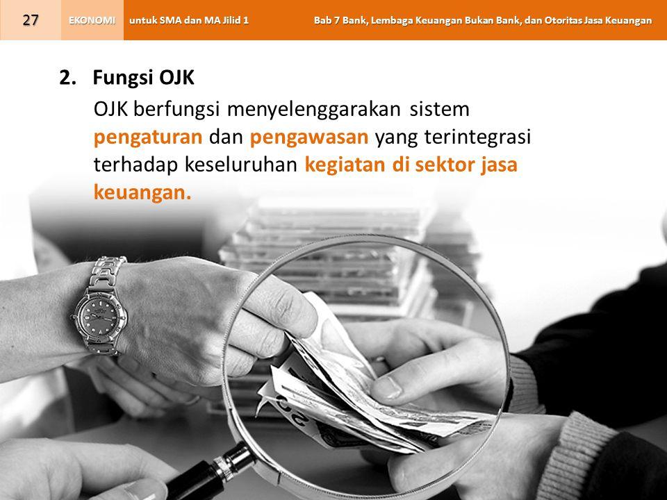 Fungsi OJK OJK berfungsi menyelenggarakan sistem pengaturan dan pengawasan yang terintegrasi terhadap keseluruhan kegiatan di sektor jasa keuangan.