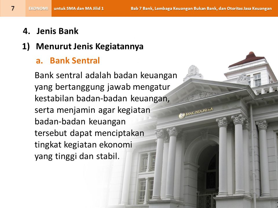 Jenis Bank Menurut Jenis Kegiatannya. Bank Sentral. Bank sentral adalah badan keuangan. yang bertanggung jawab mengatur.