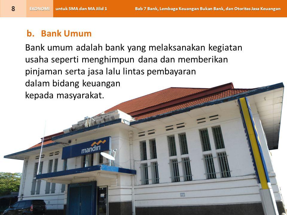 Bank Umum Bank umum adalah bank yang melaksanakan kegiatan. usaha seperti menghimpun dana dan memberikan.