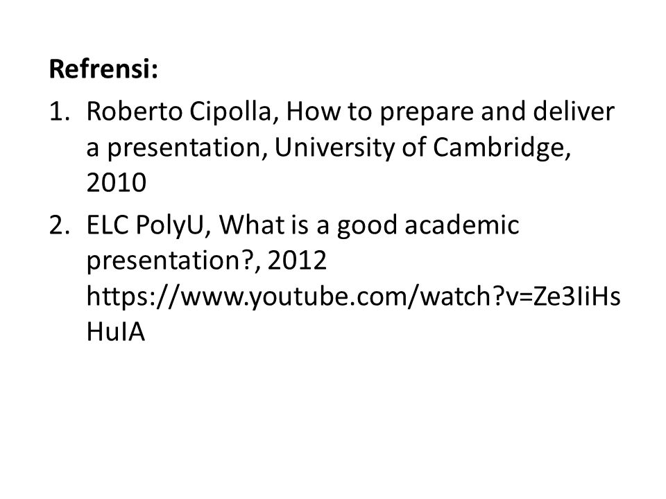 Refrensi: Roberto Cipolla, How to prepare and deliver a presentation, University of Cambridge, 2010.