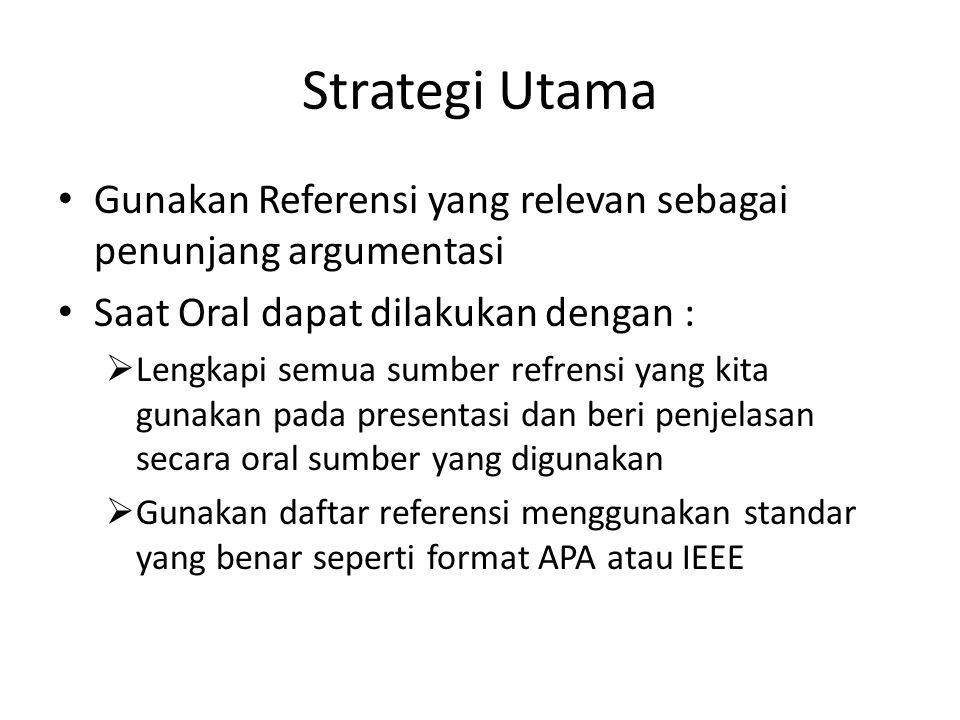 Strategi Utama Gunakan Referensi yang relevan sebagai penunjang argumentasi. Saat Oral dapat dilakukan dengan :