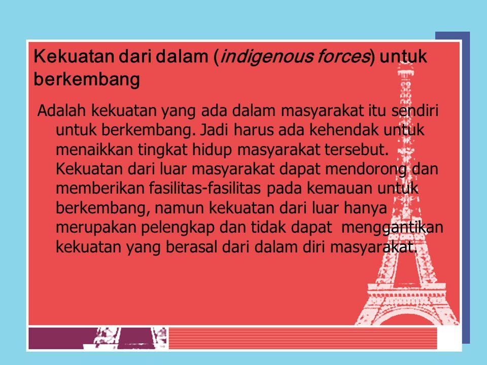 Kekuatan dari dalam (indigenous forces) untuk berkembang