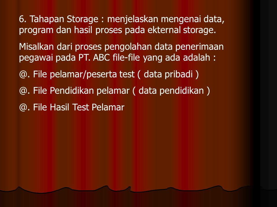 6. Tahapan Storage : menjelaskan mengenai data, program dan hasil proses pada ekternal storage.