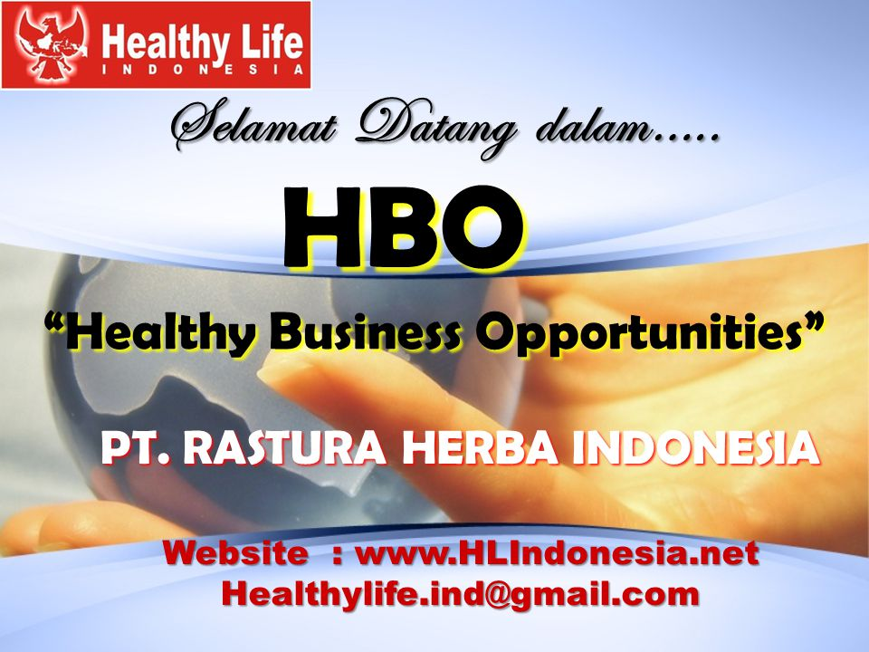 HBO Selamat Datang dalam….. Healthy Business Opportunities