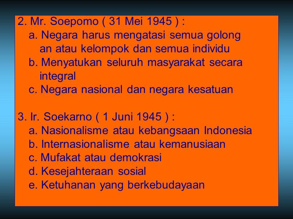 2. Mr. Soepomo ( 31 Mei 1945 ) : a. Negara harus mengatasi semua golong. an atau kelompok dan semua individu.
